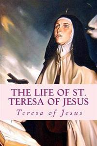 The Life of St. Teresa of Jesus: Autobiography
