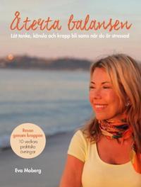 Återta balansen : låt tanke, känsla och kropp bli sams när du är stressad - Eva Moberg pdf epub