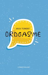 Ordgasme - Anja Tumert | Inprintwriters.org