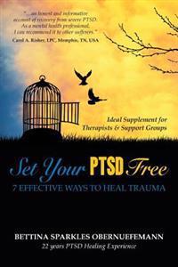 Set Your Ptsd Free: 7 Effective Ways to Heal Trauma
