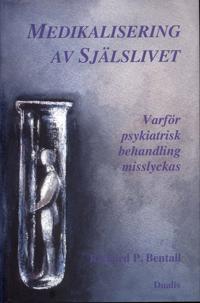 Medikalisering av själslivet : varför psykiatrisk behandling misslyckas
