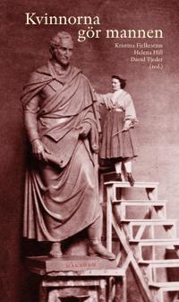 Kvinnorna gör mannen : maskulinitetskonstruktioner i kvinnors text och bild 1500-2000