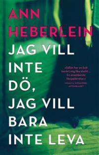 Jag vill inte dö, jag vill bara inte leva - Ann Heberlein pdf epub