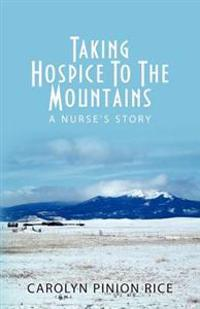 Taking Hospice to the Mountains: A Nurse's Story