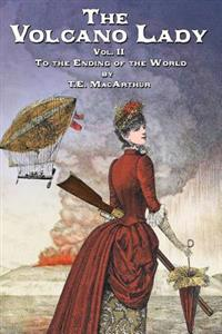 The Volcano Lady: Vol. 2 - To the Ending of the World