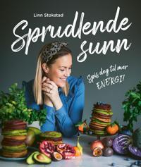 Sprudlende sunn; Spis deg til mer energi - Linn Stokstad   Inprintwriters.org