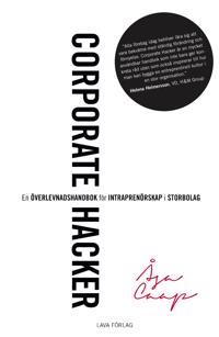 Corporate hacker : en överlevnadshandbok för intraprenörskap i storbolag - Åsa Caap | Laserbodysculptingpittsburgh.com