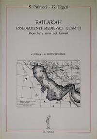 Failakah: Insediamenti Medievali Islamici. Ricerche E Scavi Nel Kuwait