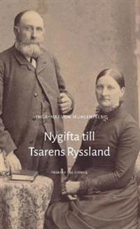 Nygifta till Tsarens Ryssland : tillbaka till kungariket Sverige - Inga-Maj von Mühlenfels pdf epub