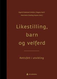 Likestilling, barn og velferd - Sigrid Eskeland Schütz, Ragna Aarli, Henriette Sinding Aasen | Ridgeroadrun.org