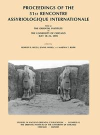 Proceedings of the 51st Rencontre Assyriologique Internationale, Held at the Oriental Institute of the University of Chicago, July 18-22, 2005