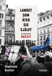 Landet som äter sig självt : att leva med Brexit