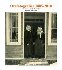 Orefotografier 1855 - 2010 : från ett antal familjealbum i Ore