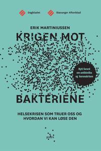 Krigen mot bakteriene; helsekrisen som truer oss og hvordan vi kan løse den (E-bok)