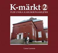 K-märkt 2 : fler unika Karlskronamiljöer