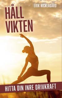 Håll vikten : hitta din inre drivkraft - Erik Nicklagård | Laserbodysculptingpittsburgh.com