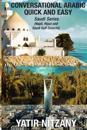 Conversational Arabic Quick and Easy: Saudi Series: Najdi Dialect, Hijazi Dialect, Saudi Gulf Arabic Dialect