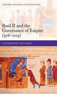 Basil II And the Governance of Empire, 976-1025