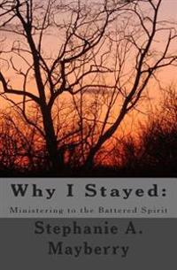 Why I Stayed: Ministering to the Battered Spirit
