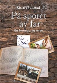 På sporet av far - Kirsti Skullerud pdf epub