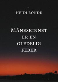 Måneskinnet er en gledelig feber - Heidi Bonde | Inprintwriters.org