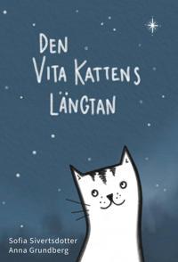 Den vita kattens längtan - Sofia Sivertsdotter, Anna Grundberg | Laserbodysculptingpittsburgh.com