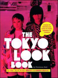 Tokyo Look Book, The: Stylish To Spectacular, Goth To Gyaru, Sidewalk To Catwalk