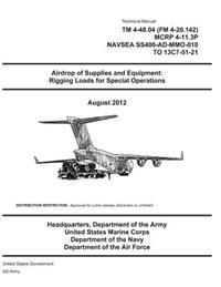 Technical Manual TM 4-48.04 (FM 4-20.142) McRp 4-11.3p Navsea Ss400-Ad-Mmo-010 to 13c7-51-21 Airdrop of Supplies and Equipment: Rigging Loads for Spec