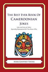 The Best Ever Book of Cameroonian Jokes: Lots and Lots of Jokes Specially Repurposed for You-Know-Who