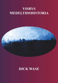Visbys medeltidshistoria - Dick Wase pdf epub