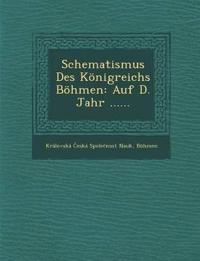 Schematismus Des Königreichs Böhmen: Auf D. Jahr ......