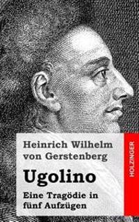 Ugolino: Eine Tragodie in Funf Aufzugen