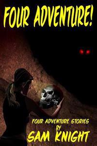 Four Adventure!: Four Short Stories by Sam Knight