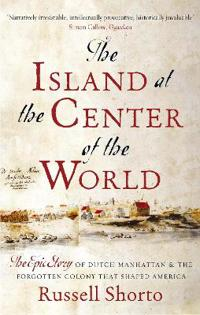 Island at the center of the world - the epic story of dutch manhattan and t