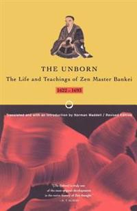 Unborn: The Life and Teachings of Zen Master Bankei, 1622-1693