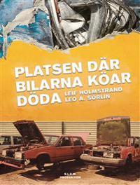 Platsen där bilarna köar döda - Leif Holmstrand pdf epub