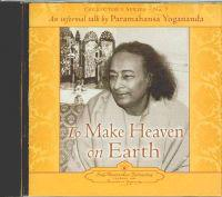 To Make Heaven on Earth: An Informal Talk by Paramahansa Yogananda