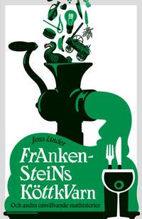 Frankensteins köttkvarn : och andra omvälvande mathistorier
