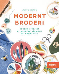 Modernt broderi : 20 roliga projekt att brodera, bära och dela med sig av