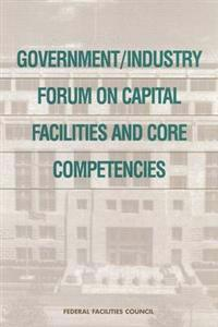Government/Industry Forum on Capital Facilities and Core Competencies