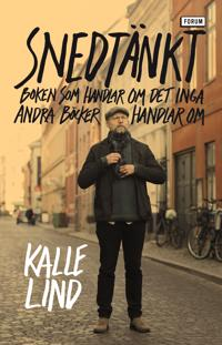 Snedtänkt : boken som handlar om det inga andra böcker handlar om - Kalle Lind pdf epub