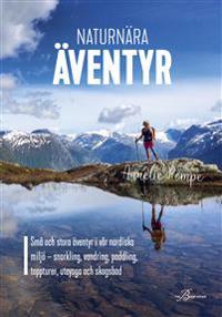 Naturnära äventyr : små och stora äventyr i vår nordiska miljö: snorkling, vandring, paddling, toppturer, uteyoga och skogsbad