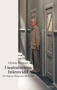 I teatralitetens brännvidd : om Ingmar Bergmans filmkonst