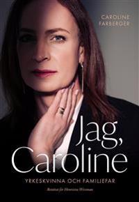 Jag, Caroline : yrkeskvinna och familjefar - Caroline Farberger pdf epub