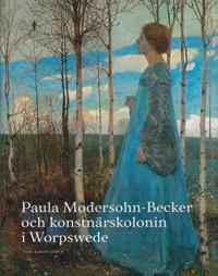 Paula Modersohn-Becker och konstnärskolonin i Worpswede - Karin Sidén (red.) pdf epub