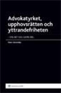 Advokatyrket, upphovsrätten och yttrandefriheten : en artikelsamling