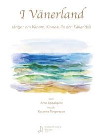 I Vänerland : sånger om Vänern, Kinnekulle och Kållandsö - Arne Appelqvist, Katarina Torgersson pdf epub