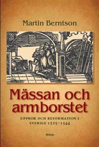 Mässan och armborstet : uppror och reformation i Sverige 1525-1544