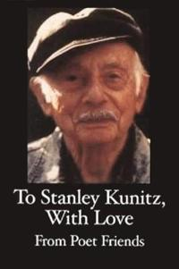 A Tribute to Stanley Kunitz on His 96th Birthday