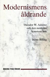 Modernismens åldrande : Theodor W. Adorno och den moderna konstens kris